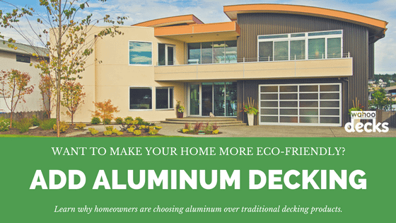 Why Homeowners Prefer Eco-Friendly Aluminum Deck Materials