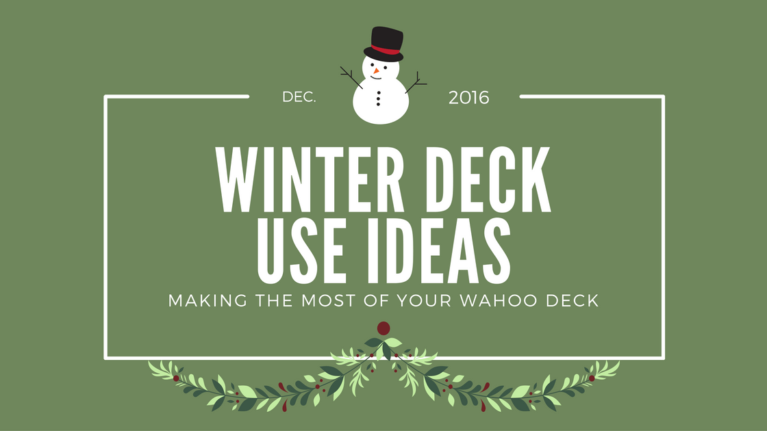 Making The Most Of Your Wahoo Deck: Winter Deck Design Ideas